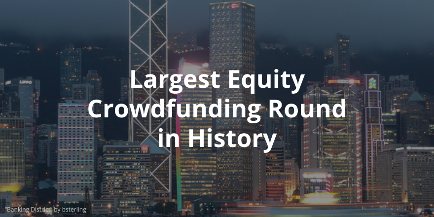 Largest Equity Crowdfunding Round in History