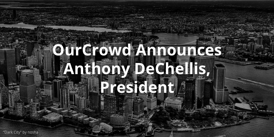 Anthony DeChellis Appointed President of OurCrowd